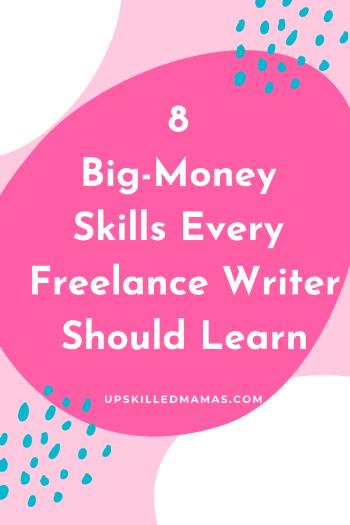 Pinterest pin: 8 Big-Money Skills Every Freelance Writer Should Learn